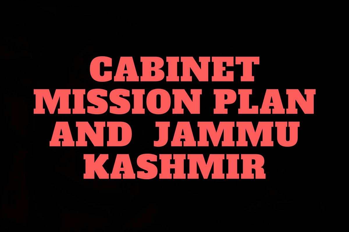 CABINET MISSION PLAN AND JAMMU KASHMIR