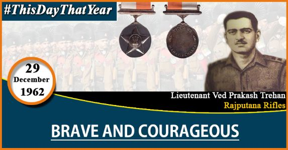 Lieutenant Ved Prakash Trehan shown exemplary courage on foreign soil
