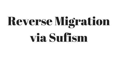 Reverse Migration via Sufism